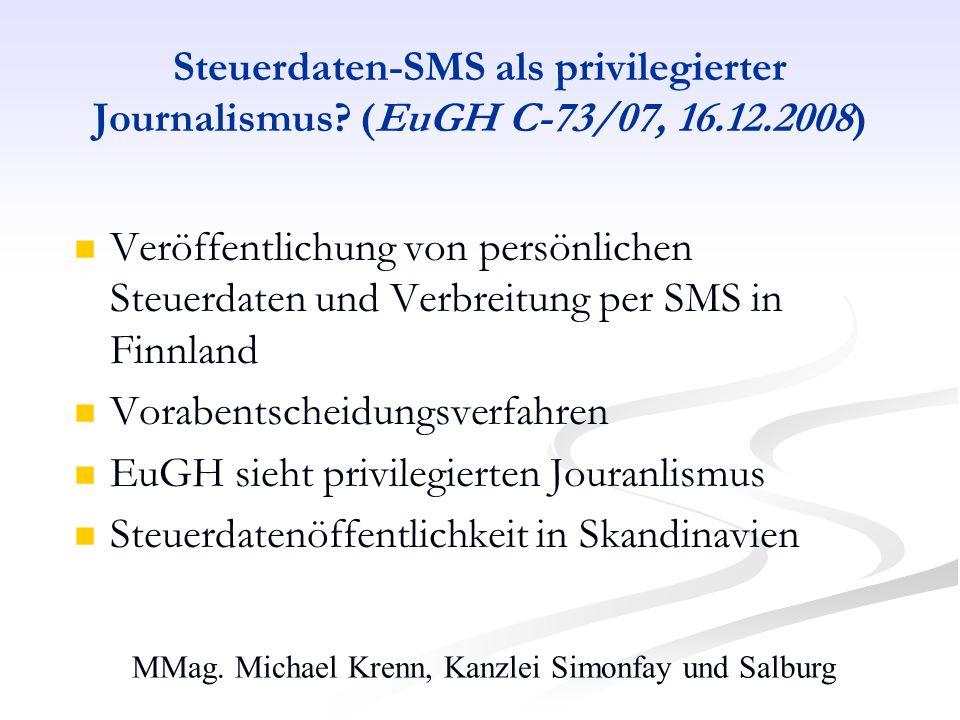 MMag. Michael Krenn, Kanzlei Simonfay und Salburg Steuerdaten-SMS als privilegierter Journalismus? (EuGH C-73/07, 16.12.2008) Veröffentlichung von per