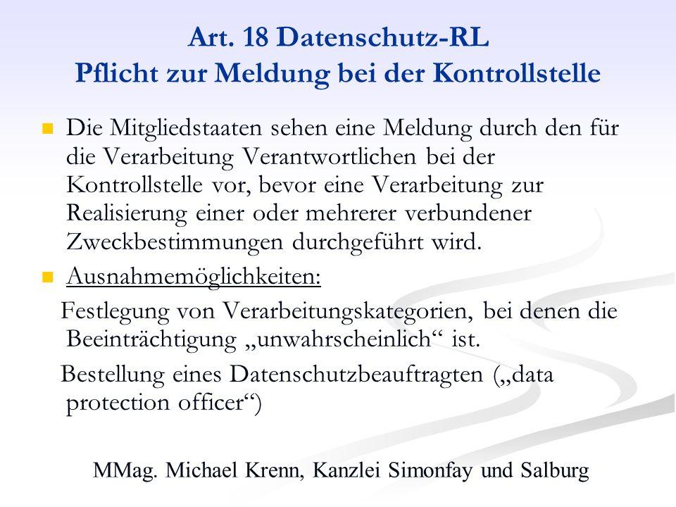 MMag. Michael Krenn, Kanzlei Simonfay und Salburg Art. 18 Datenschutz-RL Pflicht zur Meldung bei der Kontrollstelle Die Mitgliedstaaten sehen eine Mel