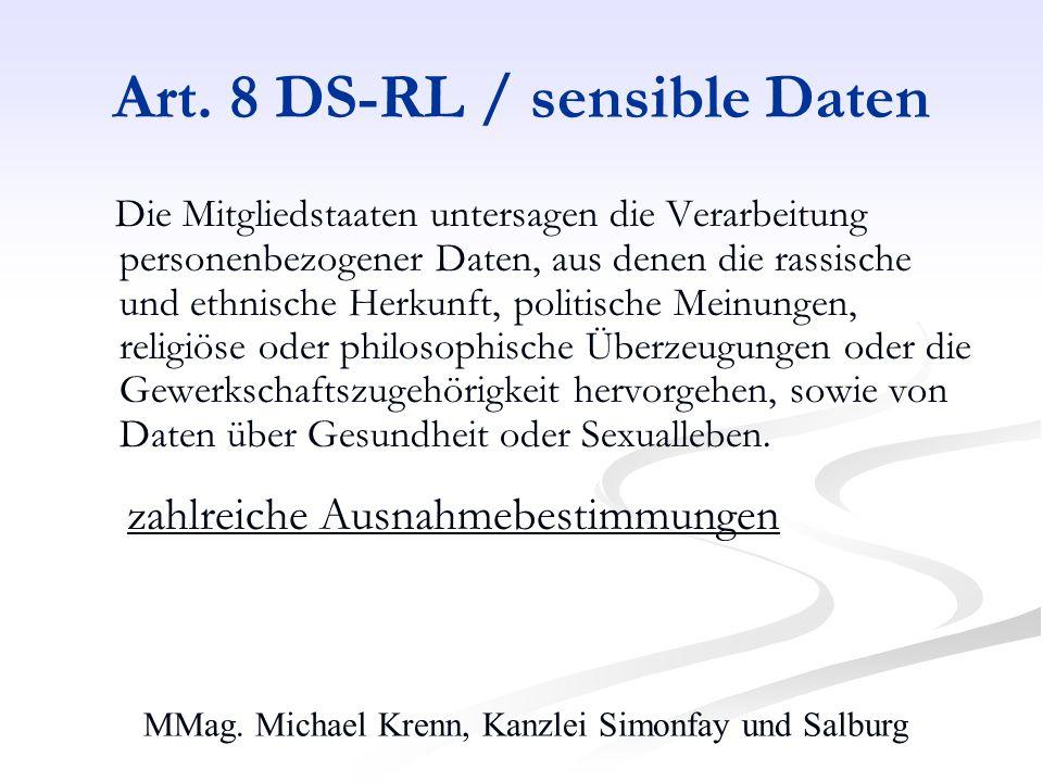 MMag. Michael Krenn, Kanzlei Simonfay und Salburg Art. 8 DS-RL / sensible Daten Die Mitgliedstaaten untersagen die Verarbeitung personenbezogener Date