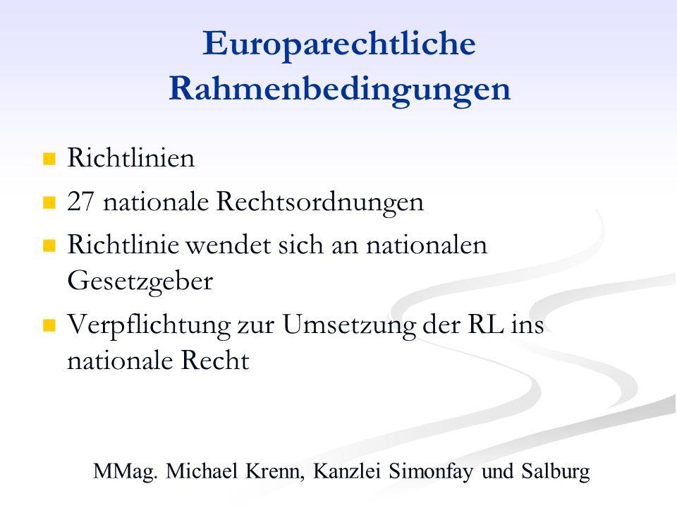 MMag. Michael Krenn, Kanzlei Simonfay und Salburg Europarechtliche Rahmenbedingungen Richtlinien 27 nationale Rechtsordnungen Richtlinie wendet sich a