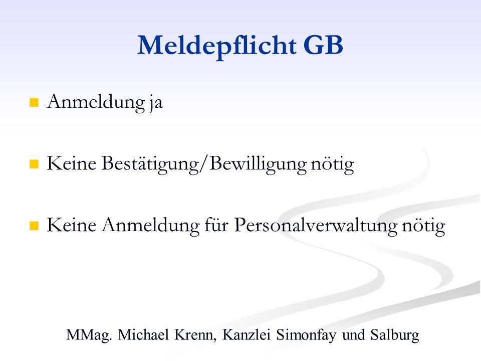 MMag. Michael Krenn, Kanzlei Simonfay und Salburg Meldepflicht GB Anmeldung ja Keine Bestätigung/Bewilligung nötig Keine Anmeldung für Personalverwalt