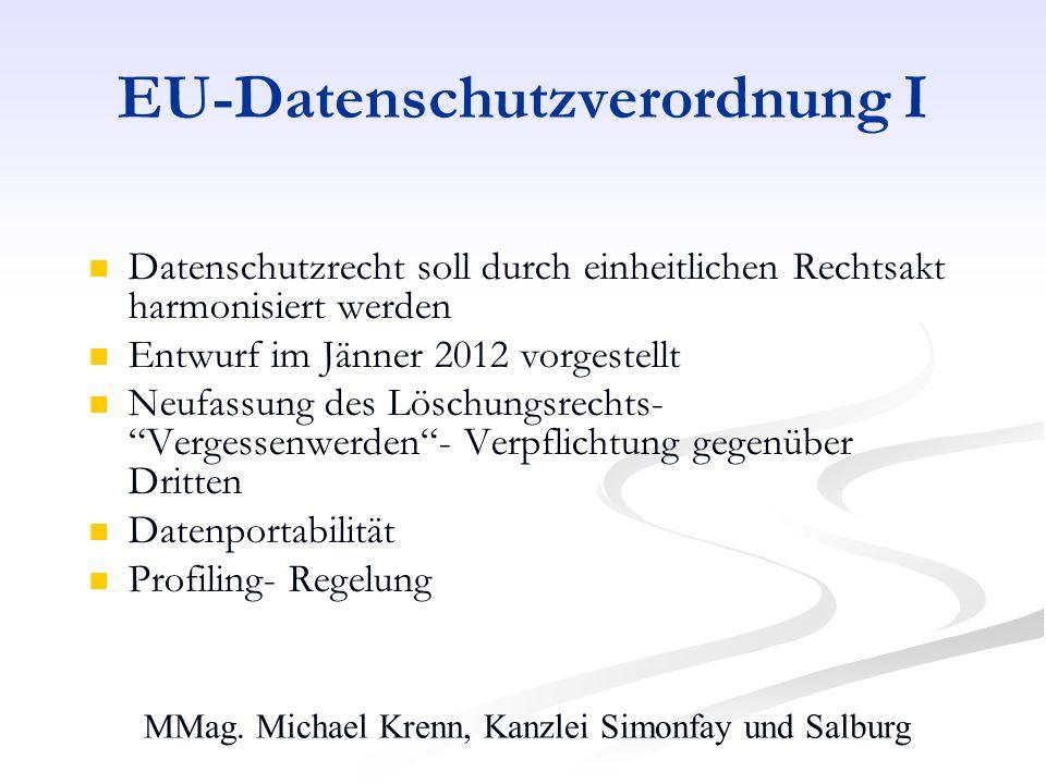 MMag. Michael Krenn, Kanzlei Simonfay und Salburg EU-Datenschutzverordnung I Datenschutzrecht soll durch einheitlichen Rechtsakt harmonisiert werden E