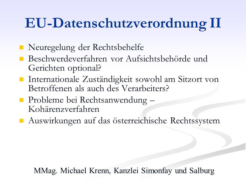 MMag. Michael Krenn, Kanzlei Simonfay und Salburg EU-Datenschutzverordnung II Neuregelung der Rechtsbehelfe Beschwerdeverfahren vor Aufsichtsbehörde u