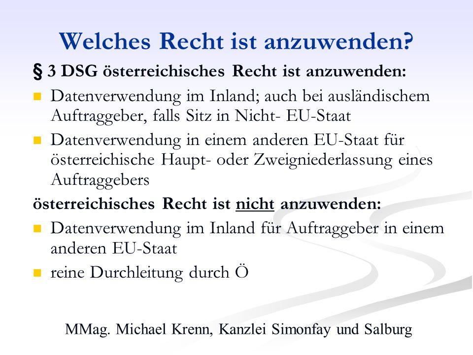 MMag. Michael Krenn, Kanzlei Simonfay und Salburg Welches Recht ist anzuwenden? § 3 DSG österreichisches Recht ist anzuwenden: Datenverwendung im Inla