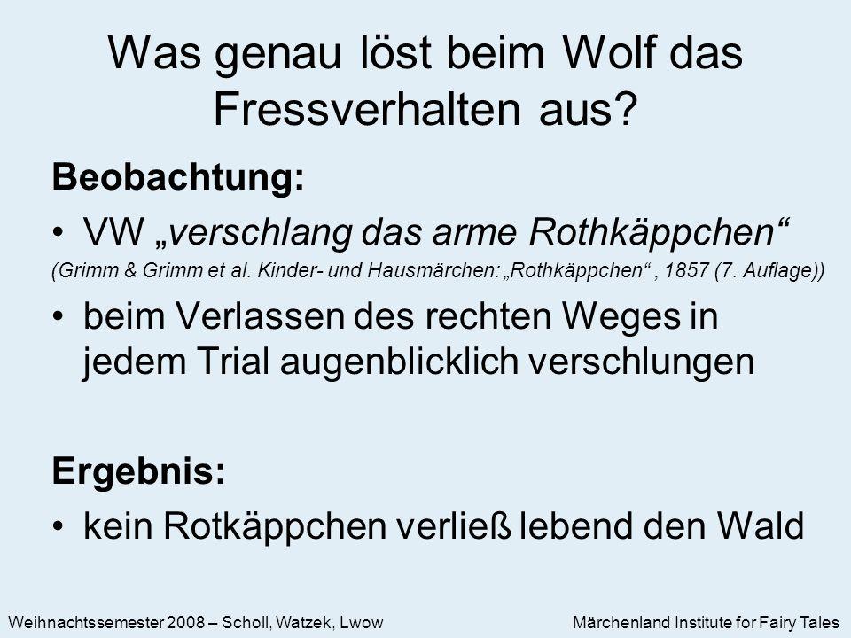 Märchenland Institute for Fairy Tales Weihnachtssemester 2008 – Scholl, Watzek, Lwow Was genau löst beim Wolf das Fressverhalten aus.