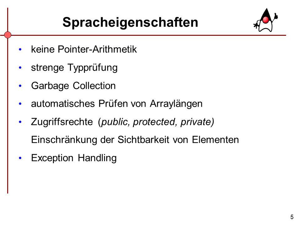 5 Spracheigenschaften keine Pointer-Arithmetik strenge Typprüfung Garbage Collection automatisches Prüfen von Arraylängen Zugriffsrechte (public, prot