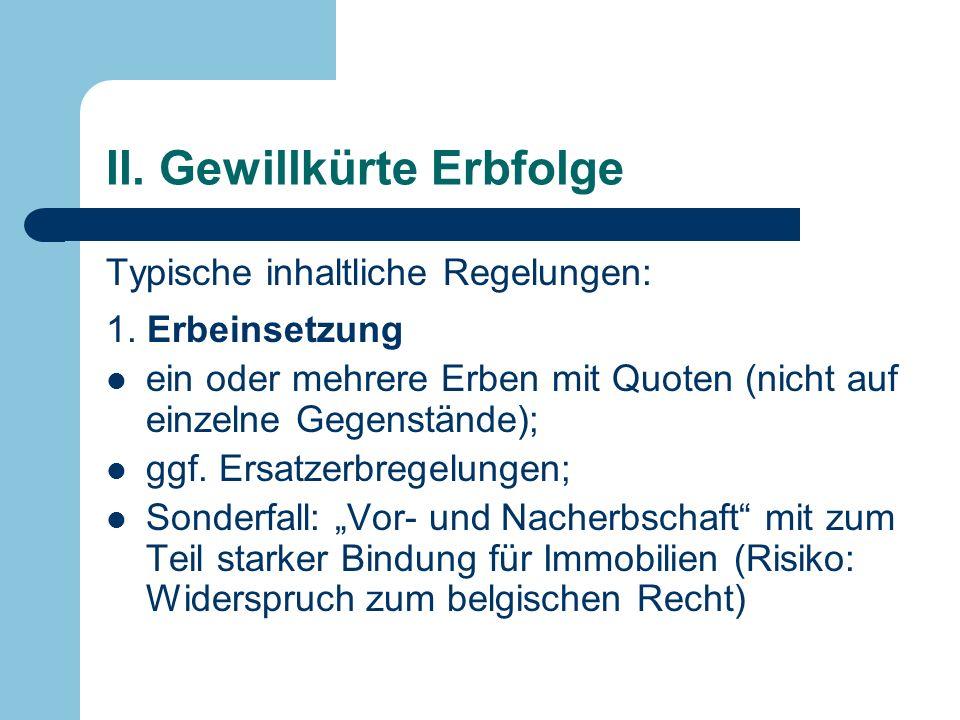 II. Gewillkürte Erbfolge Typische inhaltliche Regelungen: 1. Erbeinsetzung ein oder mehrere Erben mit Quoten (nicht auf einzelne Gegenstände); ggf. Er
