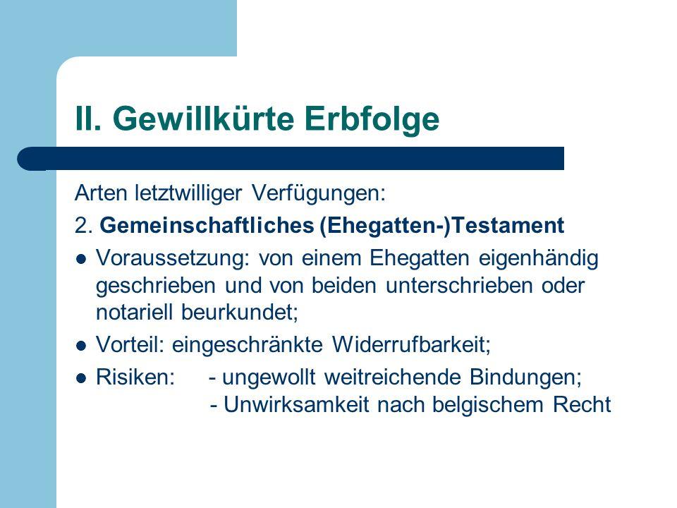 II. Gewillkürte Erbfolge Arten letztwilliger Verfügungen: 2. Gemeinschaftliches (Ehegatten-)Testament Voraussetzung: von einem Ehegatten eigenhändig g