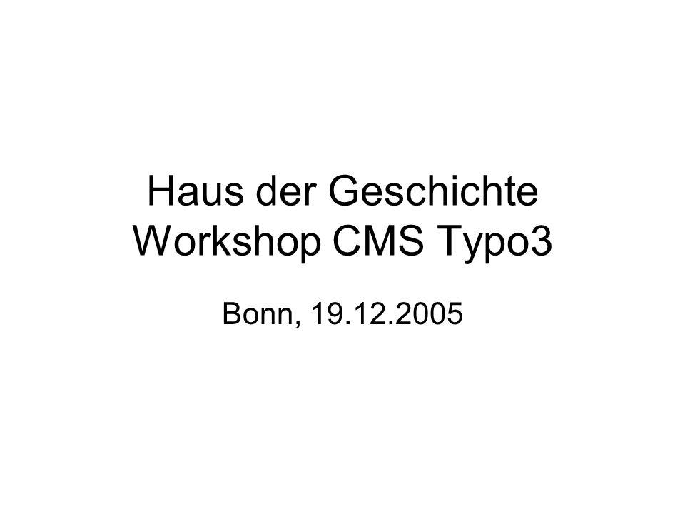 Haus der Geschichte Workshop CMS Typo3 Bonn, 19.12.2005