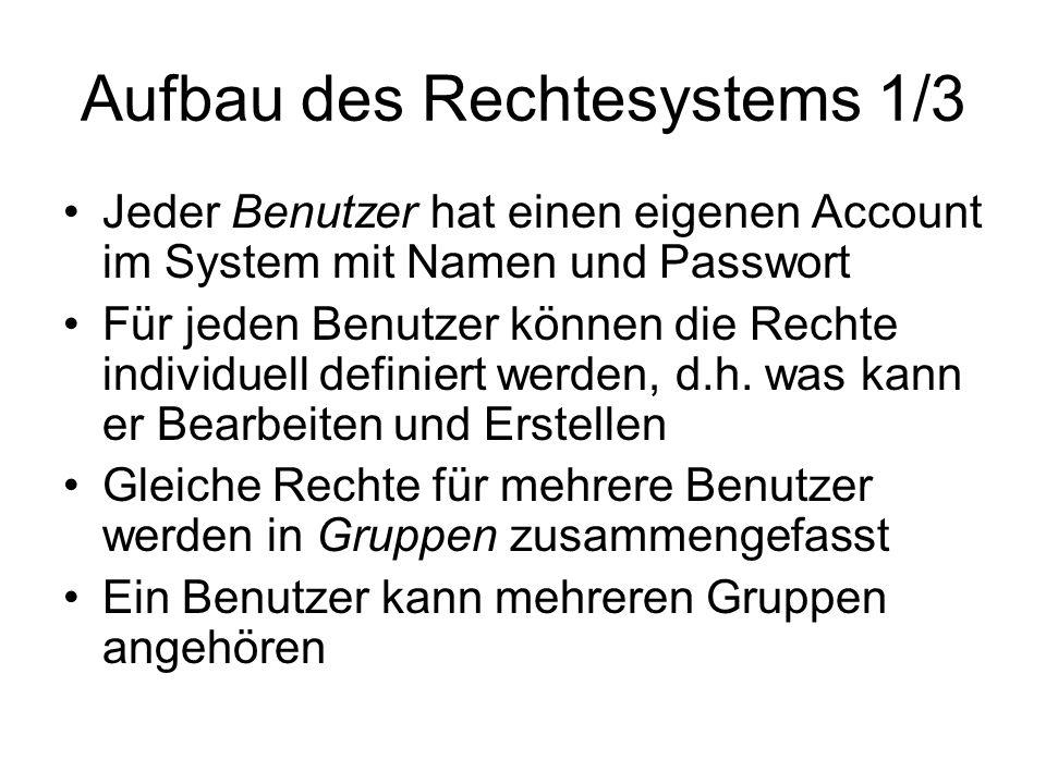 Aufbau des Rechtesystems 1/3 Jeder Benutzer hat einen eigenen Account im System mit Namen und Passwort Für jeden Benutzer können die Rechte individuell definiert werden, d.h.