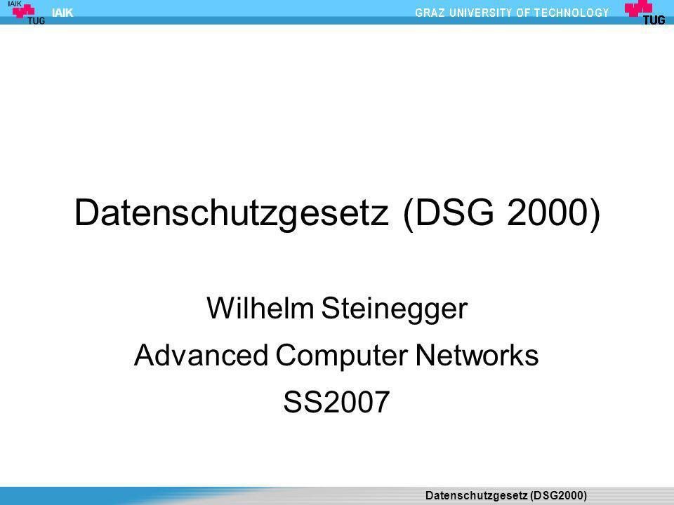 IAIK Inhalt Datenschutz Warum DSG 2000 Überblick DSG 2000 Arten von Daten Datensicherheit Publizität der Datenverarbeitung Rechte des Betroffenen Kontrollorgane Rechtsschutz Besondere Verwendungszwecke von Daten Strafbestimmungen Referenzen Datenschutzgesetz (DSG2000) 2