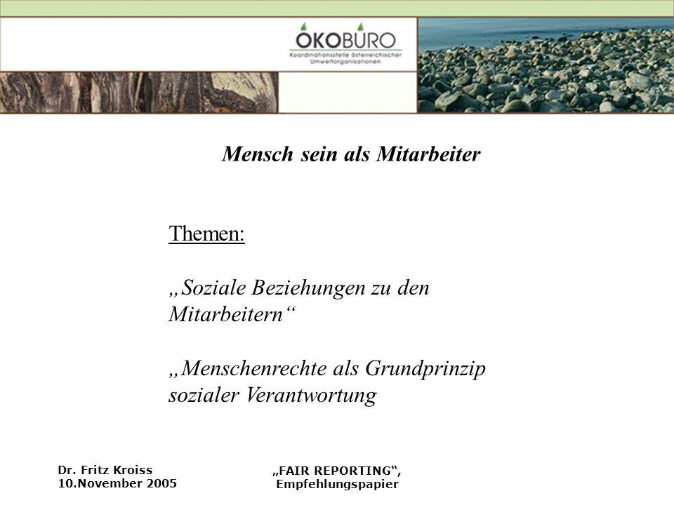Dr. Fritz Kroiss 10.November 2005 FAIR REPORTING, Empfehlungspapier Mensch sein als Mitarbeiter Themen: Soziale Beziehungen zu den Mitarbeitern Mensch