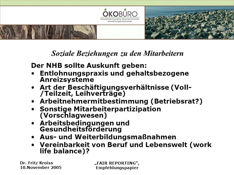 Dr. Fritz Kroiss 10.November 2005 FAIR REPORTING, Empfehlungspapier Soziale Beziehungen zu den Mitarbeitern Der NHB sollte Auskunft geben: Entlohnungs