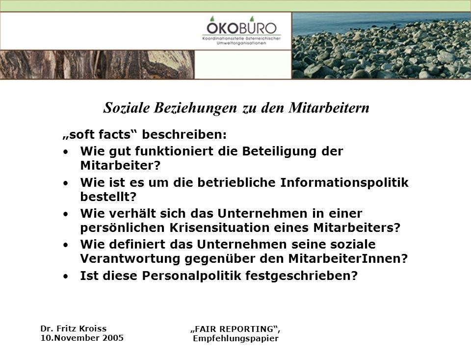Dr. Fritz Kroiss 10.November 2005 FAIR REPORTING, Empfehlungspapier Soziale Beziehungen zu den Mitarbeitern soft facts beschreiben: Wie gut funktionie