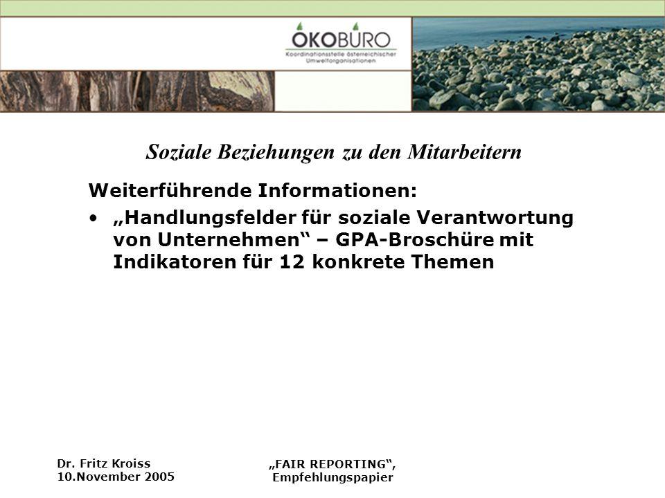 Dr. Fritz Kroiss 10.November 2005 FAIR REPORTING, Empfehlungspapier Soziale Beziehungen zu den Mitarbeitern Weiterführende Informationen: Handlungsfel