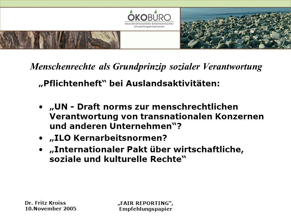 Dr. Fritz Kroiss 10.November 2005 FAIR REPORTING, Empfehlungspapier Menschenrechte als Grundprinzip sozialer Verantwortung Pflichtenheft bei Auslandsa