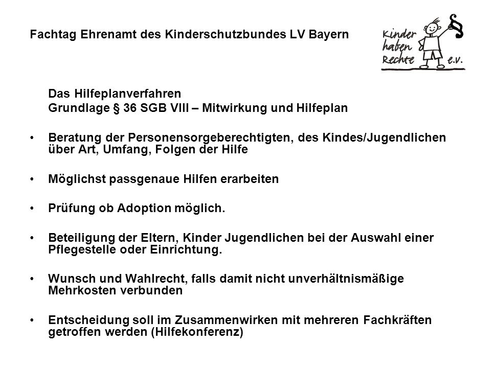 Fachtag Ehrenamt des Kinderschutzbundes LV Bayern Das Hilfeplanverfahren Grundlage § 36 SGB VIII – Mitwirkung und Hilfeplan Beratung der Personensorge