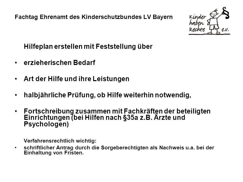 Fachtag Ehrenamt des Kinderschutzbundes LV Bayern Hilfeplan erstellen mit Feststellung über erzieherischen Bedarf Art der Hilfe und ihre Leistungen halbjährliche Prüfung, ob Hilfe weiterhin notwendig, Fortschreibung zusammen mit Fachkräften der beteiligten Einrichtungen (bei Hilfen nach §35a z.B.