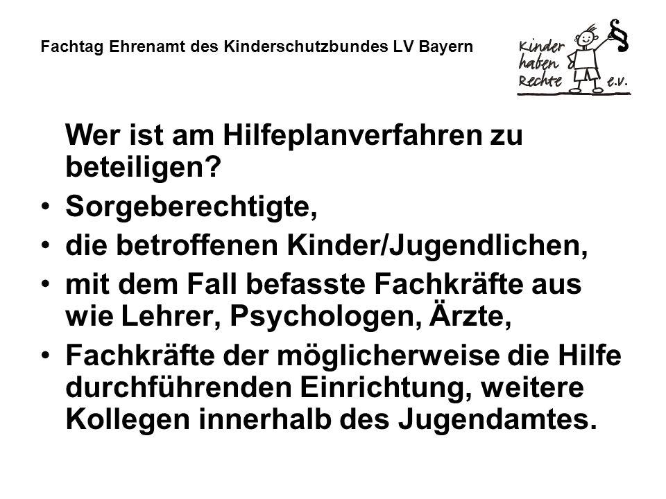 Fachtag Ehrenamt des Kinderschutzbundes LV Bayern Wer ist am Hilfeplanverfahren zu beteiligen? Sorgeberechtigte, die betroffenen Kinder/Jugendlichen,