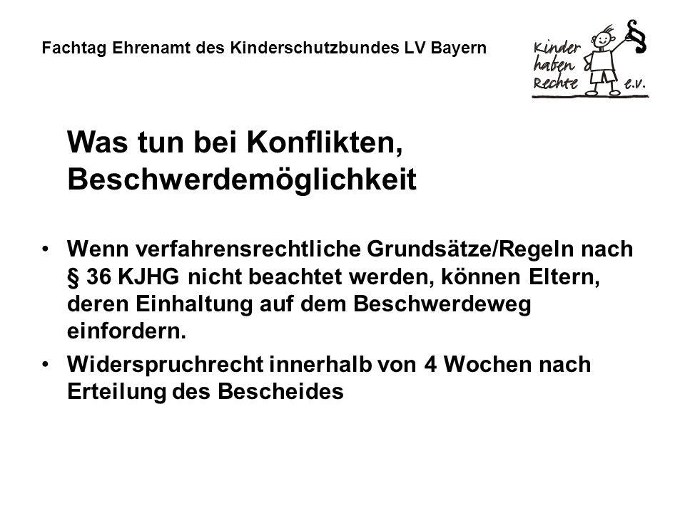 Fachtag Ehrenamt des Kinderschutzbundes LV Bayern Was tun bei Konflikten, Beschwerdemöglichkeit Wenn verfahrensrechtliche Grundsätze/Regeln nach § 36 KJHG nicht beachtet werden, können Eltern, deren Einhaltung auf dem Beschwerdeweg einfordern.