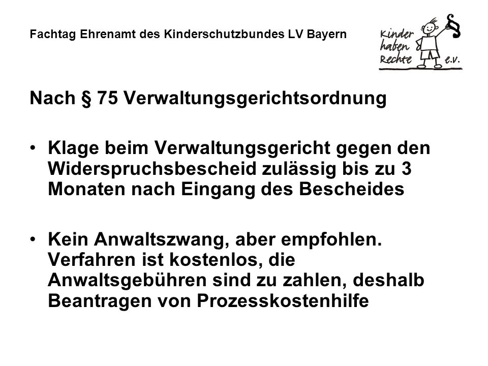 Fachtag Ehrenamt des Kinderschutzbundes LV Bayern Nach § 75 Verwaltungsgerichtsordnung Klage beim Verwaltungsgericht gegen den Widerspruchsbescheid zu