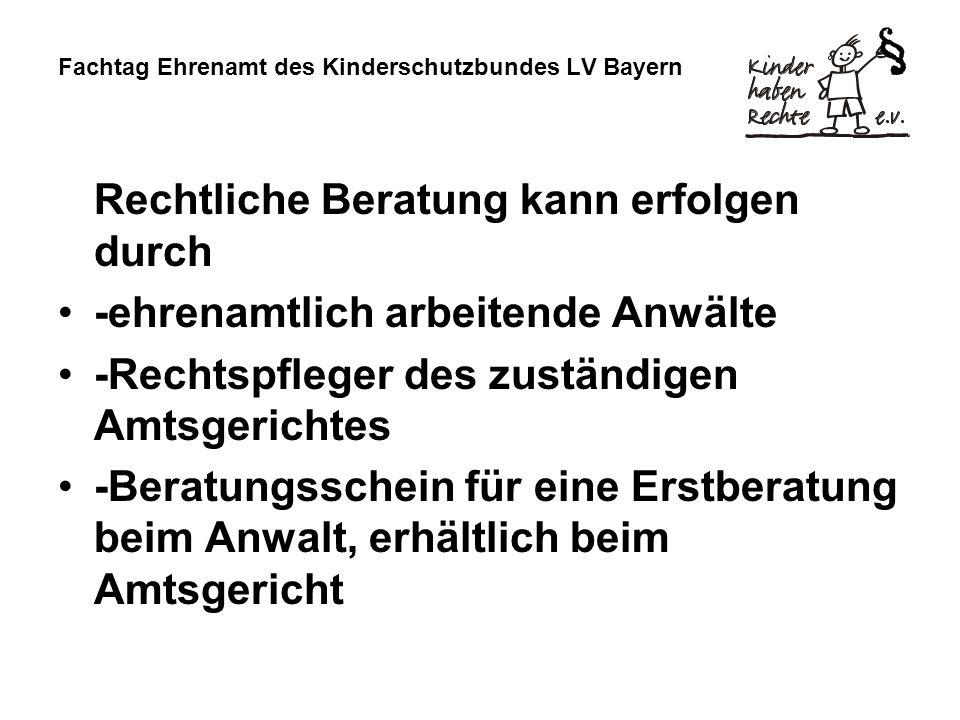 Fachtag Ehrenamt des Kinderschutzbundes LV Bayern Rechtliche Beratung kann erfolgen durch -ehrenamtlich arbeitende Anwälte -Rechtspfleger des zuständi