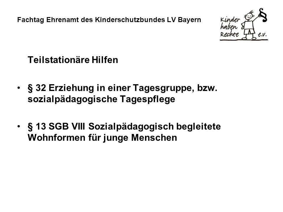 Fachtag Ehrenamt des Kinderschutzbundes LV Bayern Teilstationäre Hilfen § 32 Erziehung in einer Tagesgruppe, bzw.