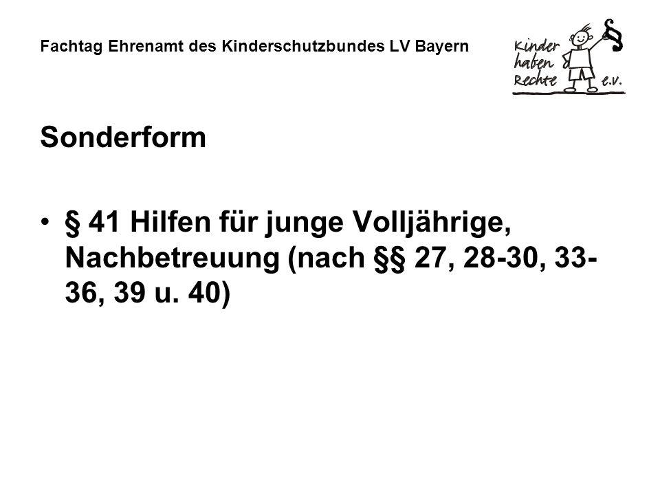 Fachtag Ehrenamt des Kinderschutzbundes LV Bayern Sonderform § 41 Hilfen für junge Volljährige, Nachbetreuung (nach §§ 27, 28-30, 33- 36, 39 u. 40)