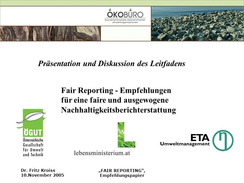 Dr. Fritz Kroiss 10.November 2005 FAIR REPORTING, Empfehlungspapier Präsentation und Diskussion des Leitfadens Fair Reporting - Empfehlungen für eine