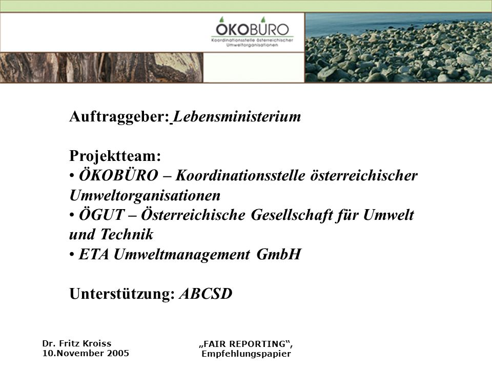 Dr. Fritz Kroiss 10.November 2005 FAIR REPORTING, Empfehlungspapier Auftraggeber: Lebensministerium Projektteam: ÖKOBÜRO – Koordinationsstelle österre