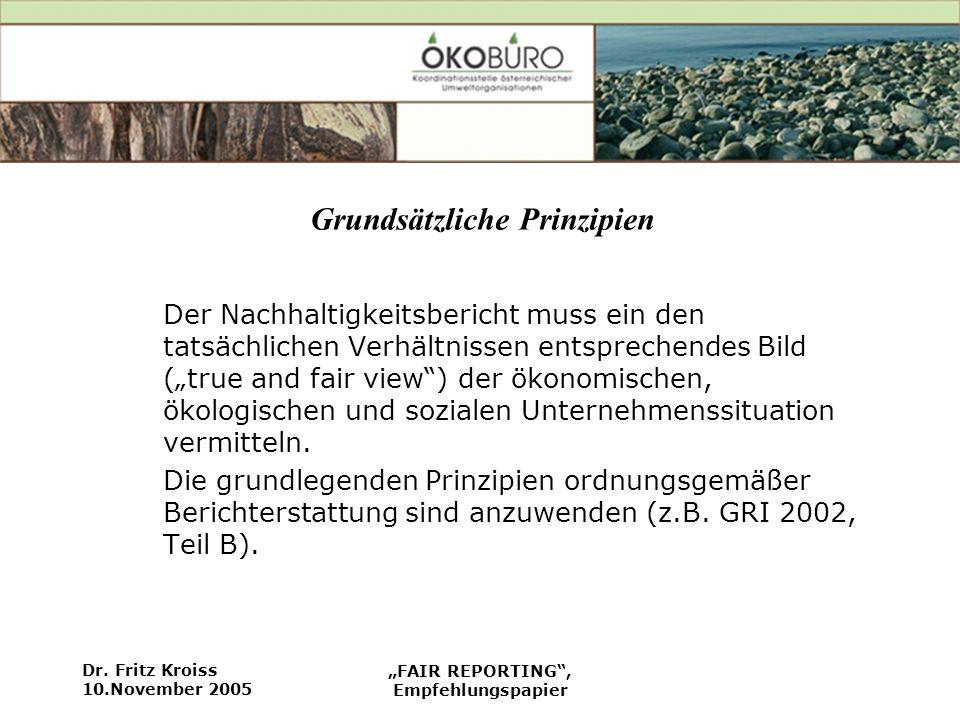 Dr. Fritz Kroiss 10.November 2005 FAIR REPORTING, Empfehlungspapier Grundsätzliche Prinzipien Der Nachhaltigkeitsbericht muss ein den tatsächlichen Ve