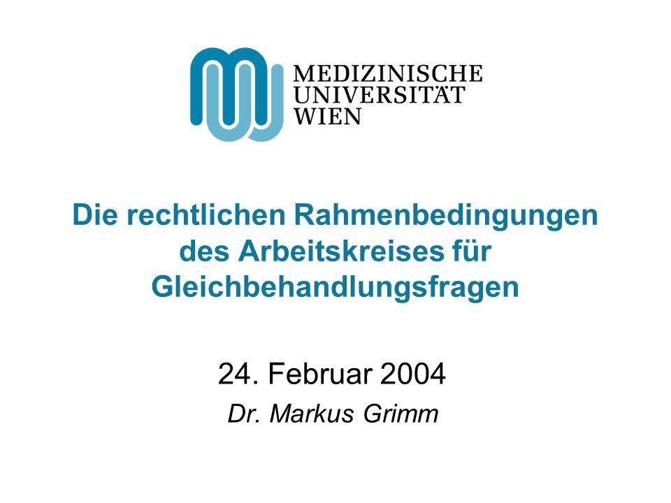 Die rechtlichen Rahmenbedingungen des Arbeitskreises für Gleichbehandlungsfragen 24. Februar 2004 Dr. Markus Grimm