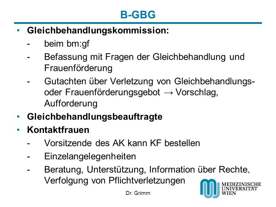 Dr. Grimm B-GBG Gleichbehandlungskommission: -beim bm:gf -Befassung mit Fragen der Gleichbehandlung und Frauenförderung -Gutachten über Verletzung von