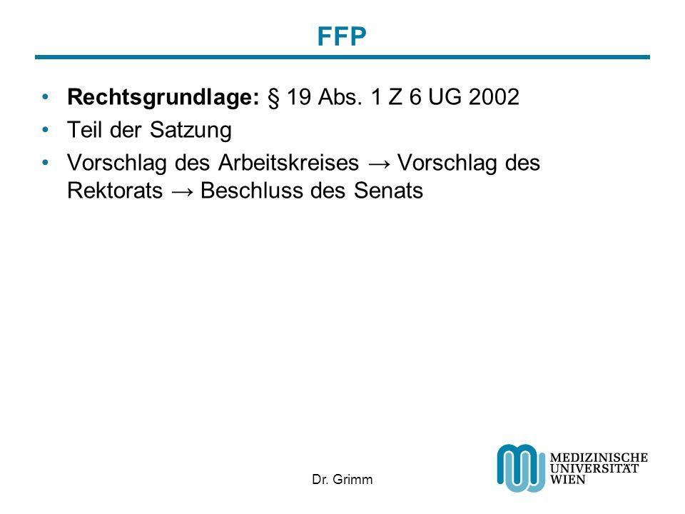 Dr. Grimm FFP Rechtsgrundlage: § 19 Abs. 1 Z 6 UG 2002 Teil der Satzung Vorschlag des Arbeitskreises Vorschlag des Rektorats Beschluss des Senats