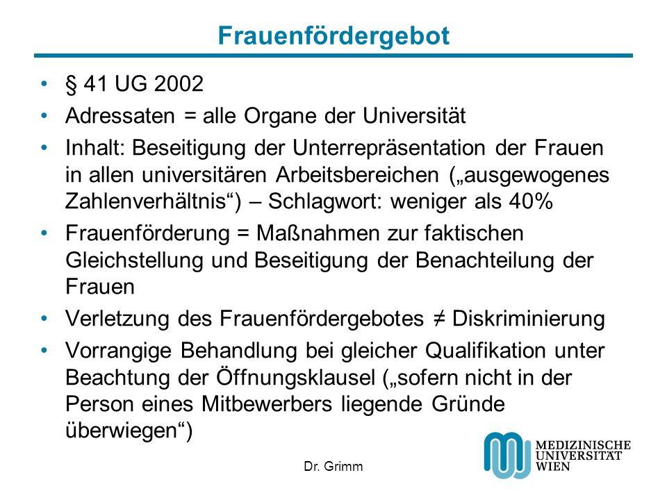 Dr. Grimm Frauenfördergebot § 41 UG 2002 Adressaten = alle Organe der Universität Inhalt: Beseitigung der Unterrepräsentation der Frauen in allen univ
