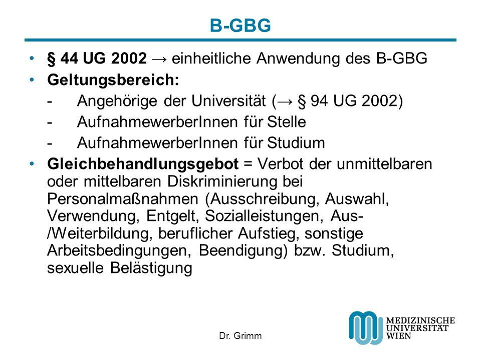 Dr. Grimm B-GBG § 44 UG 2002 einheitliche Anwendung des B-GBG Geltungsbereich: -Angehörige der Universität ( § 94 UG 2002) -AufnahmewerberInnen für St