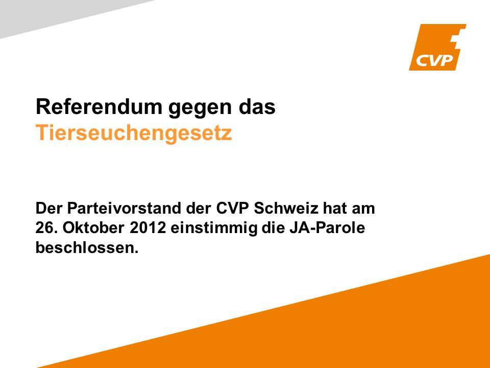 Referendum gegen das Tierseuchengesetz Der Parteivorstand der CVP Schweiz hat am 26.