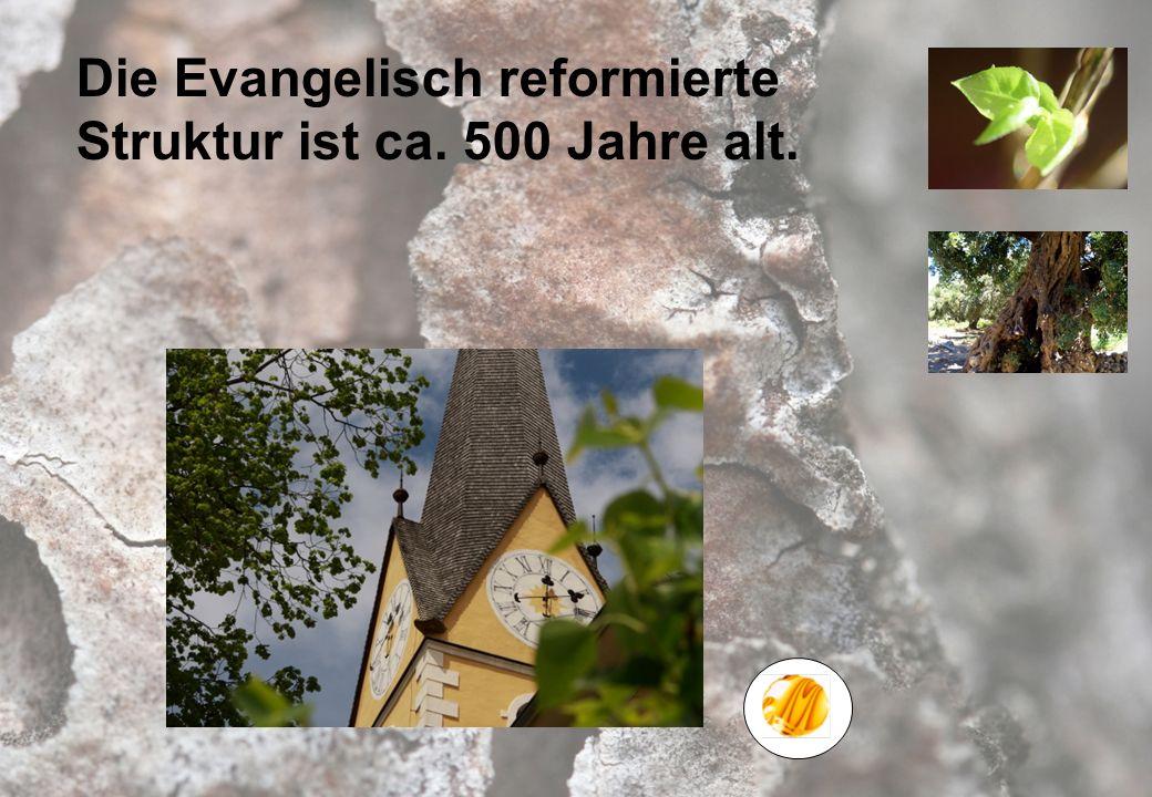 Die Evangelisch reformierte Struktur ist ca. 500 Jahre alt.
