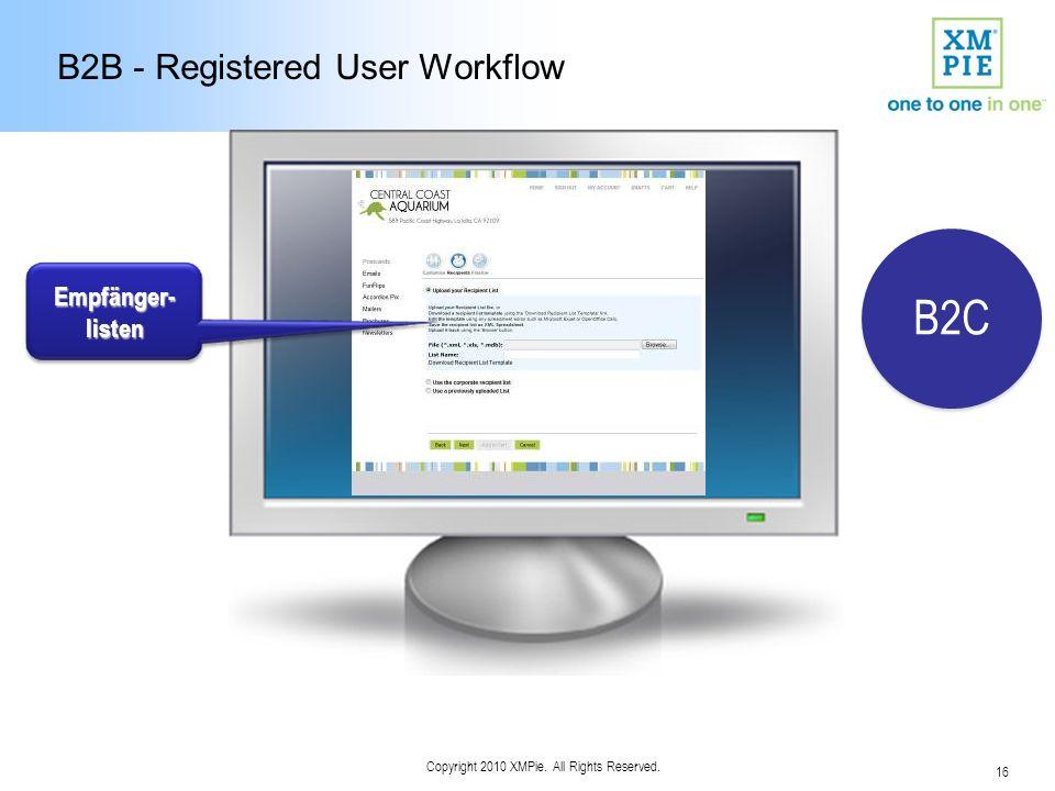 16 Copyright 2010 XMPie. All Rights Reserved. B2B - Registered User Workflow Empfänger- listen B2C
