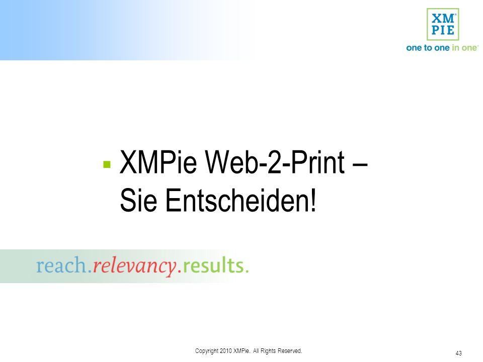 43 Copyright 2010 XMPie. All Rights Reserved. XMPie Web-2-Print – Sie Entscheiden!