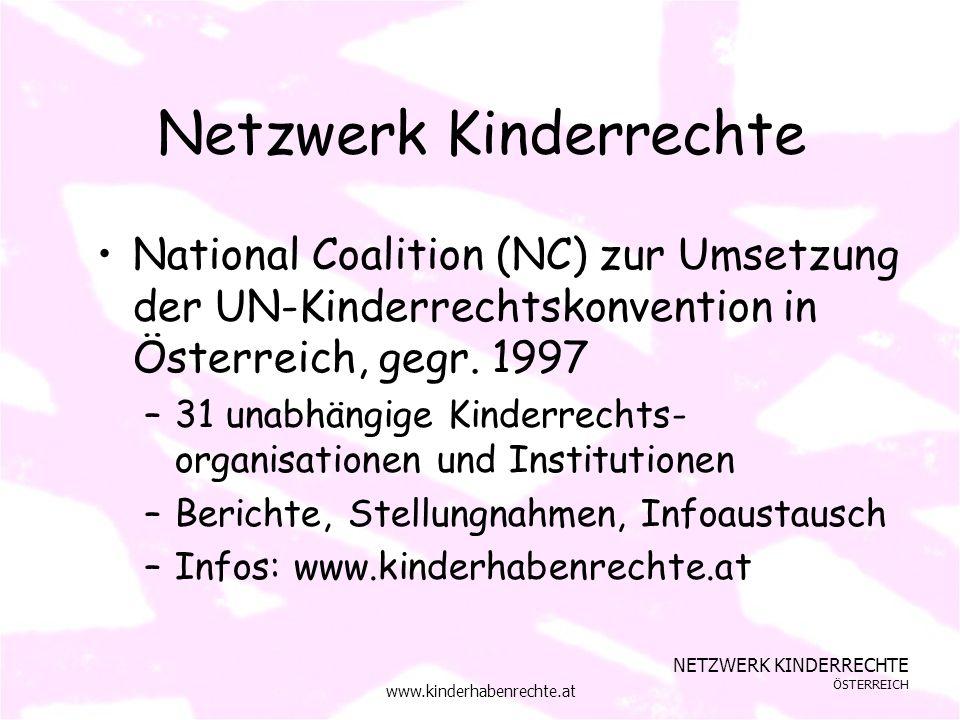 NETZWERK KINDERRECHTE ÖSTERREICH www.kinderhabenrechte.at Netzwerk Kinderrechte National Coalition (NC) zur Umsetzung der UN-Kinderrechtskonvention in Österreich, gegr.