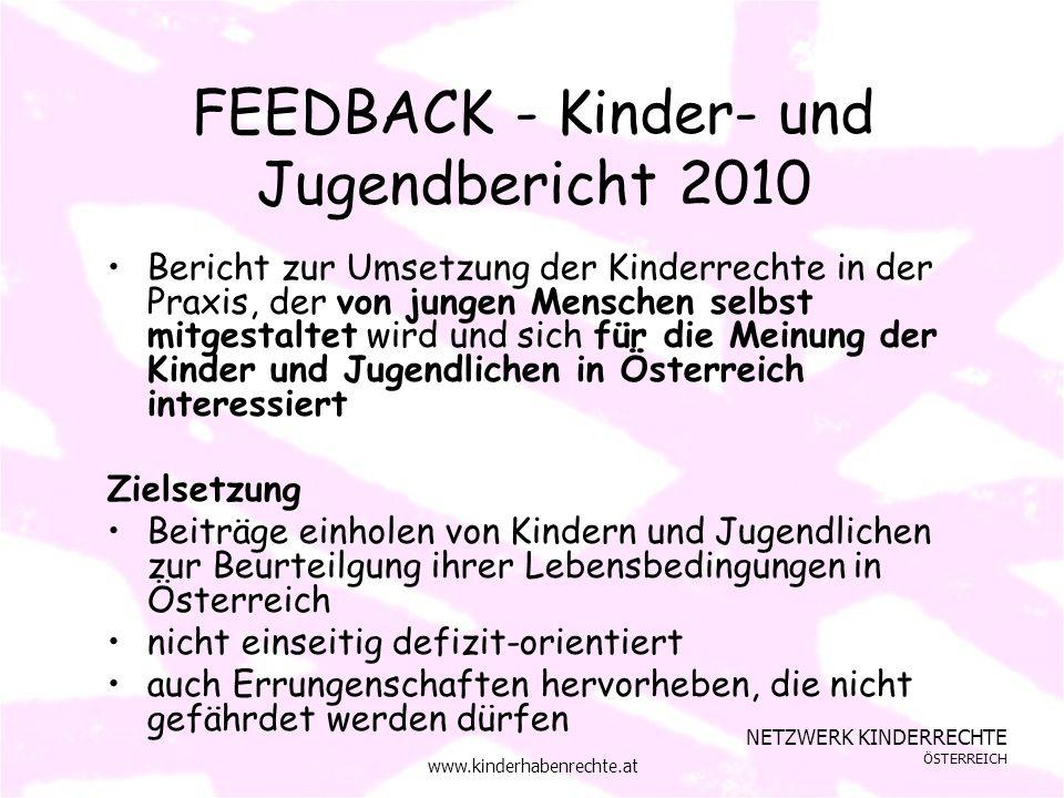 NETZWERK KINDERRECHTE ÖSTERREICH www.kinderhabenrechte.at FEEDBACK - Kinder- und Jugendbericht 2010 Bericht zur Umsetzung der Kinderrechte in der Prax
