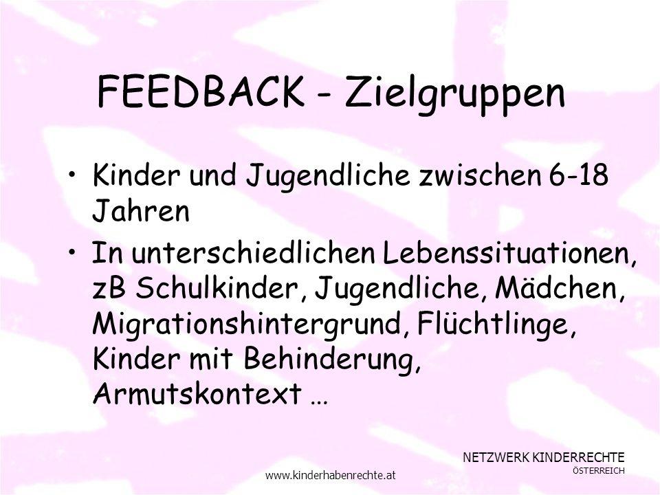 NETZWERK KINDERRECHTE ÖSTERREICH www.kinderhabenrechte.at FEEDBACK - Zielgruppen Kinder und Jugendliche zwischen 6-18 Jahren In unterschiedlichen Lebe