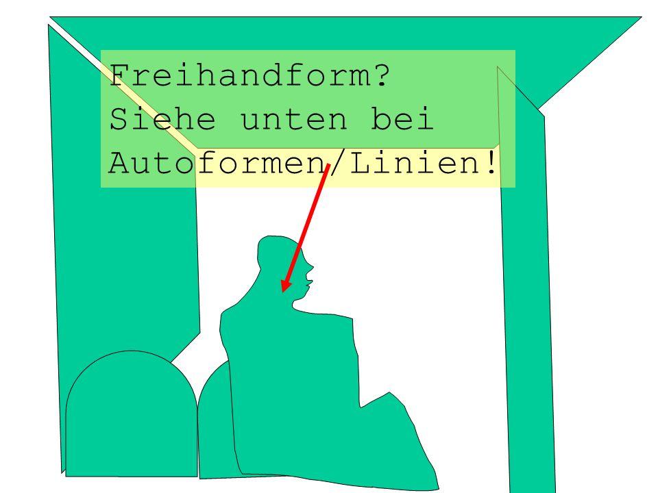 Freihandform? Siehe unten bei Autoformen/Linien!
