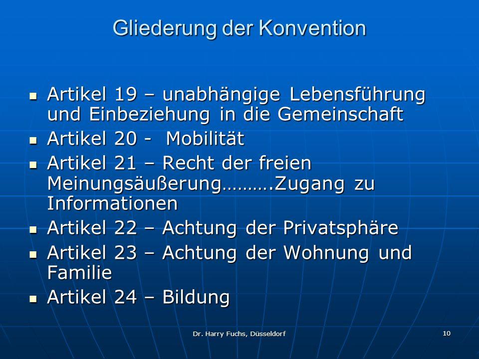 Dr. Harry Fuchs, Düsseldorf 10 Gliederung der Konvention Artikel 19 – unabhängige Lebensführung und Einbeziehung in die Gemeinschaft Artikel 19 – unab