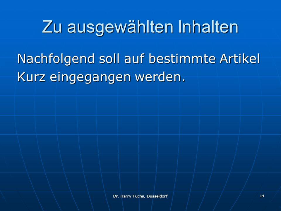 Dr. Harry Fuchs, Düsseldorf 14 Zu ausgewählten Inhalten Nachfolgend soll auf bestimmte Artikel Kurz eingegangen werden.