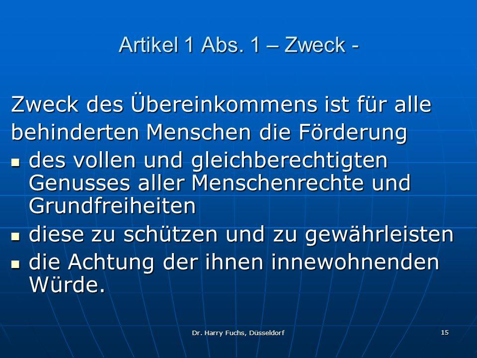 Dr. Harry Fuchs, Düsseldorf 15 Artikel 1 Abs. 1 – Zweck - Zweck des Übereinkommens ist für alle behinderten Menschen die Förderung des vollen und glei