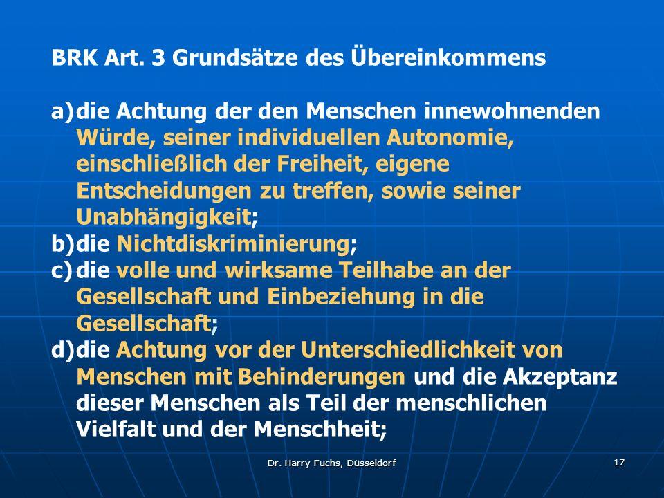 Dr. Harry Fuchs, Düsseldorf 17 BRK Art. 3 Grundsätze des Übereinkommens a)die Achtung der den Menschen innewohnenden Würde, seiner individuellen Auton