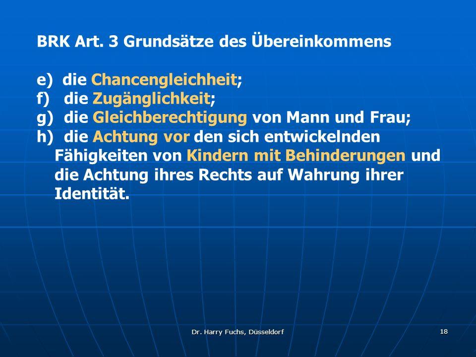Dr. Harry Fuchs, Düsseldorf 18 BRK Art. 3 Grundsätze des Übereinkommens e) die Chancengleichheit; f) die Zugänglichkeit; g) die Gleichberechtigung von