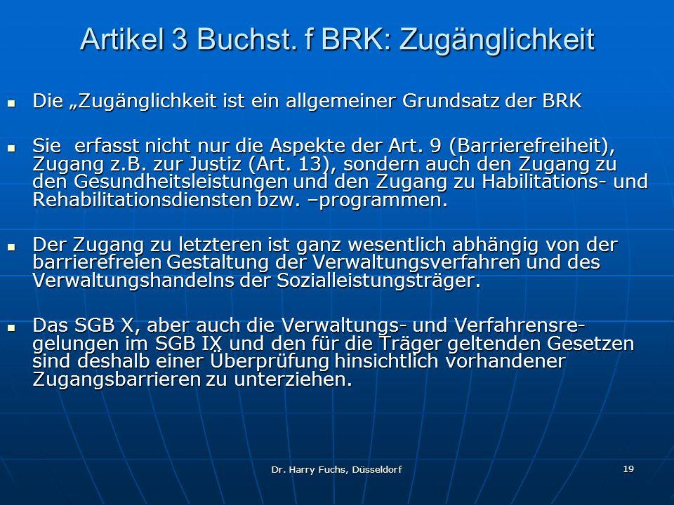 Dr. Harry Fuchs, Düsseldorf 19 Artikel 3 Buchst. f BRK: Zugänglichkeit Die Zugänglichkeit ist ein allgemeiner Grundsatz der BRK Die Zugänglichkeit ist
